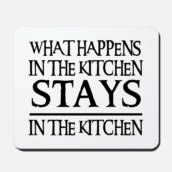 STAYS IN THE KITCHEN Mousepad
