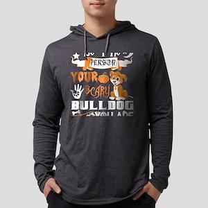 Be Person Scary Bulldog Thinks Long Sleeve T-Shirt
