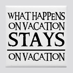 STAYS ON VACATION Tile Coaster