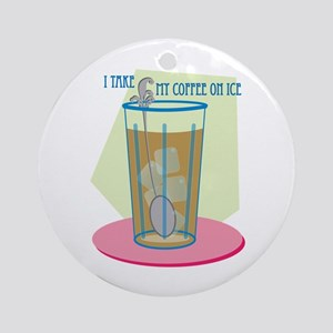 I Take My Coffee On Ice Ornament (Round)