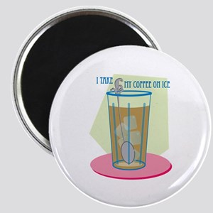 I Take My Coffee On Ice Magnets