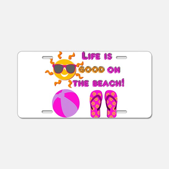 Life is good on the beach! Aluminum License Plate