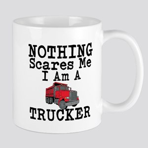 Nothing Scares Me I am a Trucker Mugs
