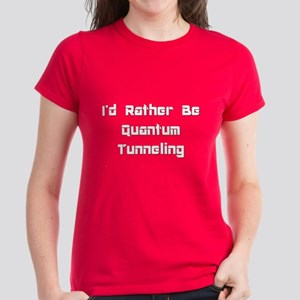 Id Rather Be Quantum Tunneling T-Shirt