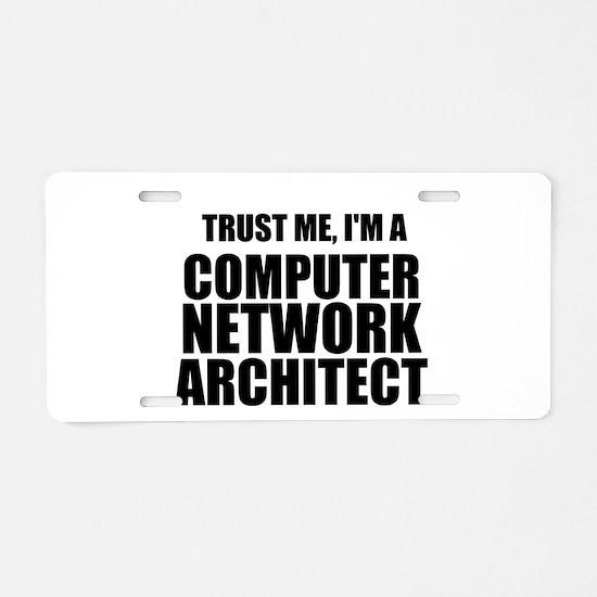 Trust Me, I'm A Computer Network Architect Aluminu