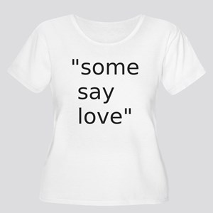 some say love Plus Size T-Shirt