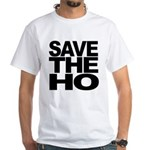 Save The Ho White T-Shirt