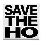 Save The Ho Tile Coaster
