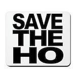 Save The Ho Mousepad