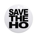 Save The Ho Ornament (Round)