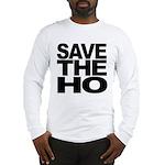 Save The Ho Long Sleeve T-Shirt