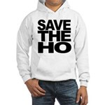 Save The Ho Hooded Sweatshirt