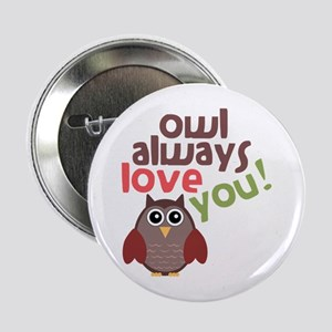 """Owl Always Love You! 2.25"""" Button"""