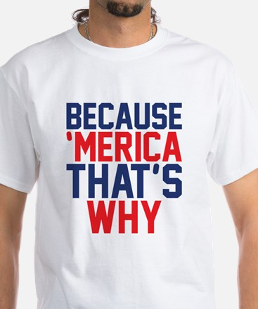 Because Merica Thats Why T-Shirt