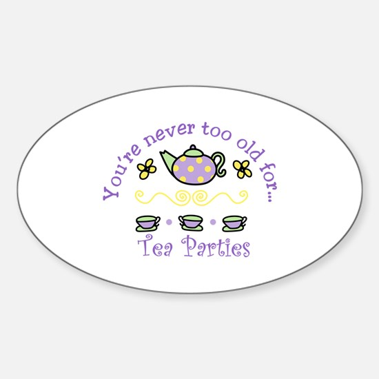 Youre never too old for Tea Parties Decal