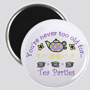 Youre never too old for Tea Parties Magnets