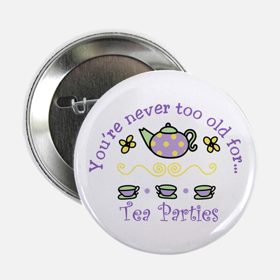 "Youre never too old for Tea Parties 2.25"" Button"