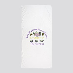 Youre never too old for Tea Parties Beach Towel