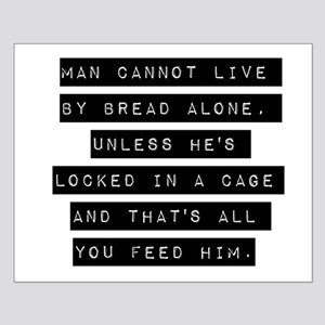 Man Cannot Live By Bread Alone Posters