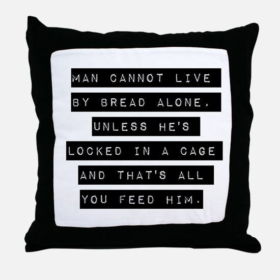 Man Cannot Live By Bread Alone Throw Pillow