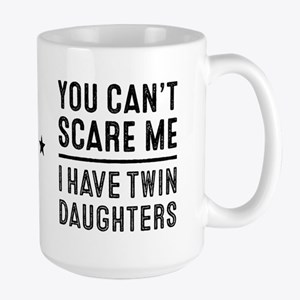 You Can't Scare Me I Have Twin Daughters Mugs