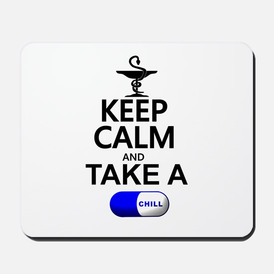 Keep Calm and Take a Chill Pill Mousepad