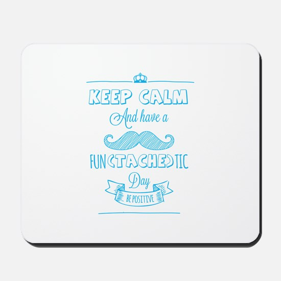 Keep calm and have a fun(tache)tic day! Mousepad