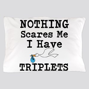 Nothing Scares me I have Triplets Pillow Case