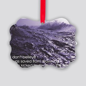 I Don't Believe... Picture Ornament