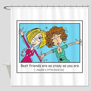 Crazy Best Friends Shower Curtain