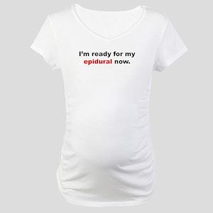 Epidural please! Maternity T-Shirt