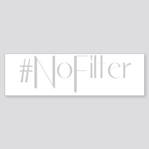 #NoFilter - gray Bumper Sticker
