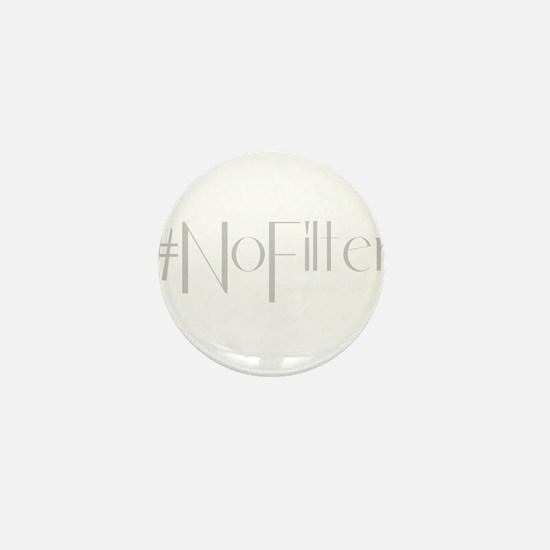 #NoFilter - gray Mini Button