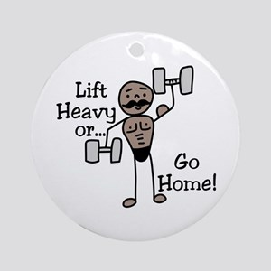 Lift Heavy or.... Go Home Ornament (Round)