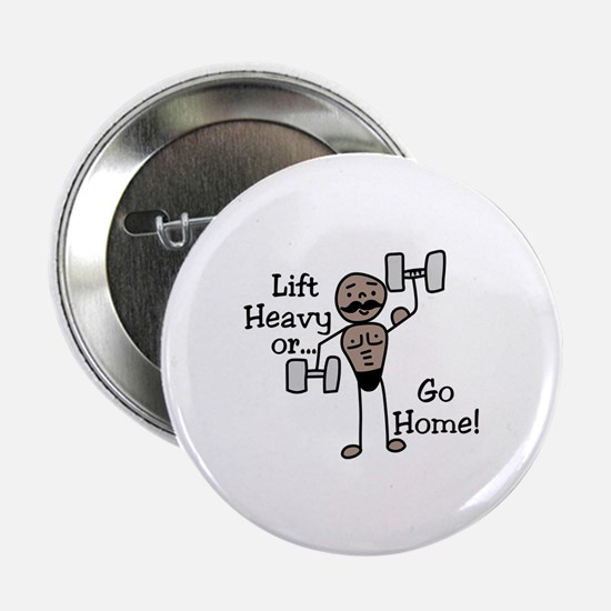 "Lift Heavy or.... Go Home 2.25"" Button"