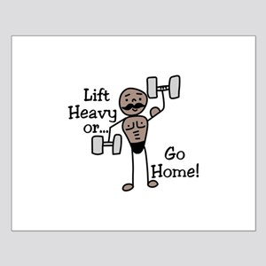 Lift Heavy or.... Go Home Posters