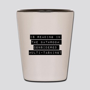 Is Reading In The Bathroom Shot Glass