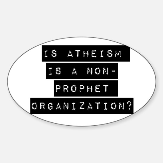 Is Atheism A Non-Prophet Organization Decal