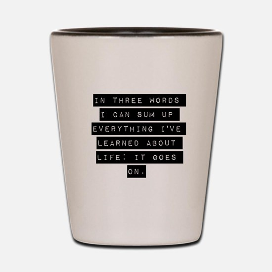 In Three Words I Can Sum Up Everything Shot Glass