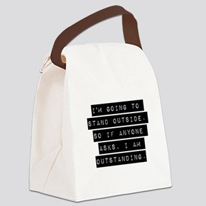 Im Going To Stand Outside Canvas Lunch Bag