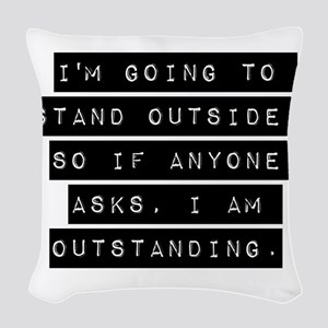 Im Going To Stand Outside Woven Throw Pillow