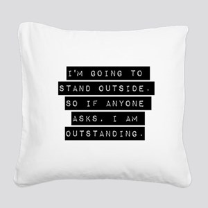 Im Going To Stand Outside Square Canvas Pillow