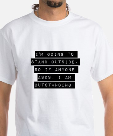 Im Going To Stand Outside T-Shirt