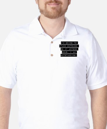 Im Going To Stand Outside Golf Shirt