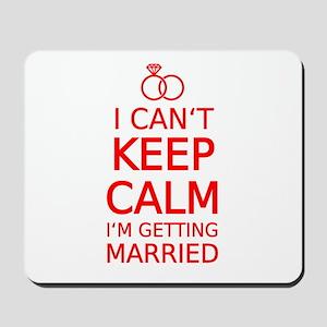 I cant keep calm, Im getting married Mousepad