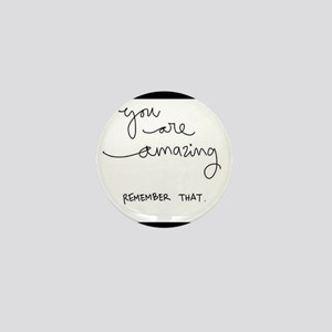 You Are Amazing..Remember That! Mini Button