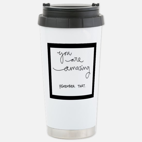 You Are Amazing..Remember That! Travel Mug