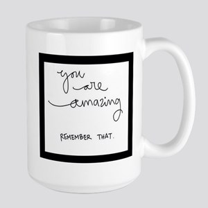 You Are Amazing..Remember That! Mugs