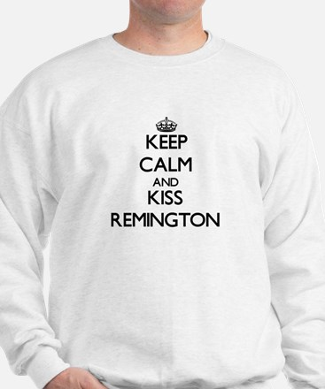 Keep Calm and Kiss Remington Sweatshirt