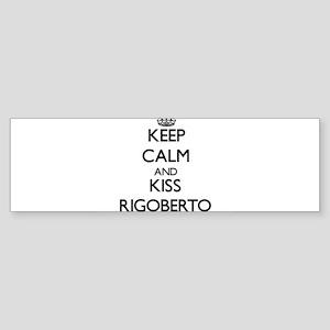 Keep Calm and Kiss Rigoberto Bumper Sticker